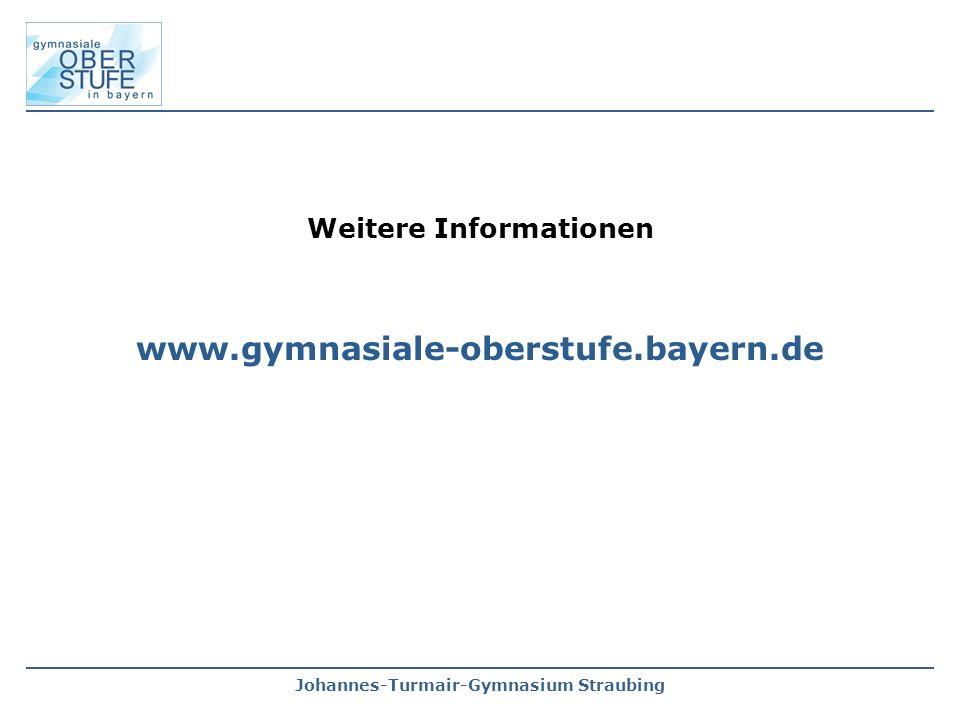 Johannes-Turmair-Gymnasium Straubing Weitere Informationen www.gymnasiale-oberstufe.bayern.de