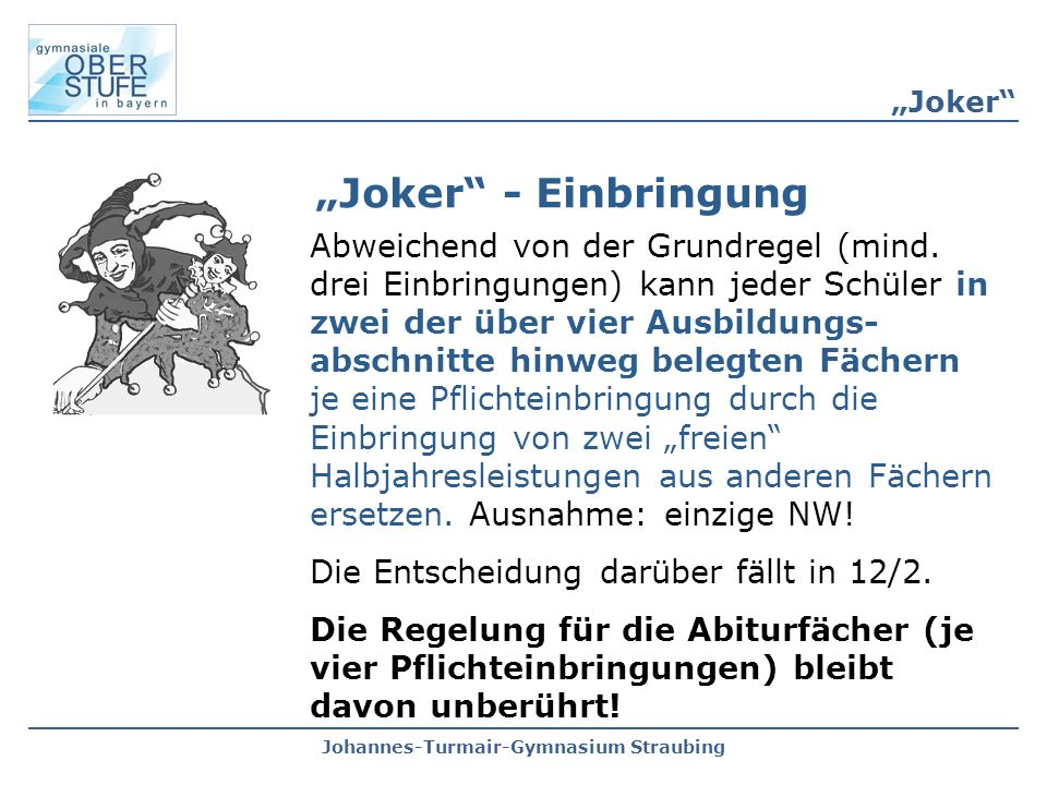 """Johannes-Turmair-Gymnasium Straubing """"Joker"""" Abweichend von der Grundregel (mind. drei Einbringungen) kann jeder Schüler in zwei der über vier Ausbild"""