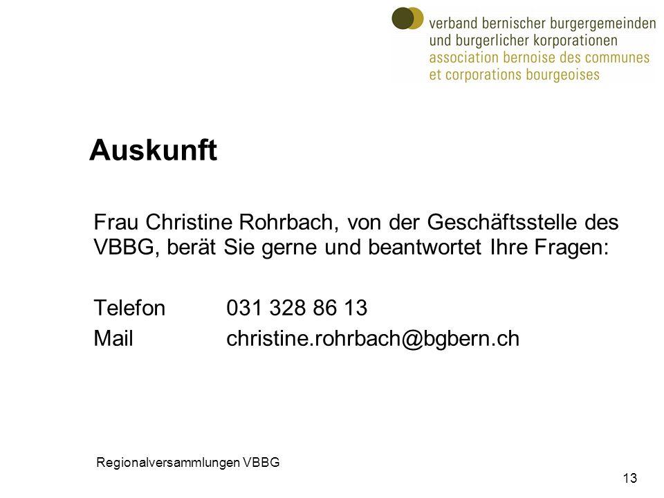 Auskunft Frau Christine Rohrbach, von der Geschäftsstelle des VBBG, berät Sie gerne und beantwortet Ihre Fragen: Telefon031 328 86 13 Mailchristine.rohrbach@bgbern.ch 13 Regionalversammlungen VBBG