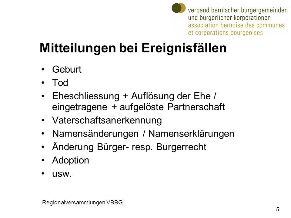 5 Mitteilungen bei Ereignisfällen Geburt Tod Eheschliessung + Auflösung der Ehe / eingetragene + aufgelöste Partnerschaft Vaterschaftsanerkennung Namensänderungen / Namenserklärungen Änderung Bürger- resp.
