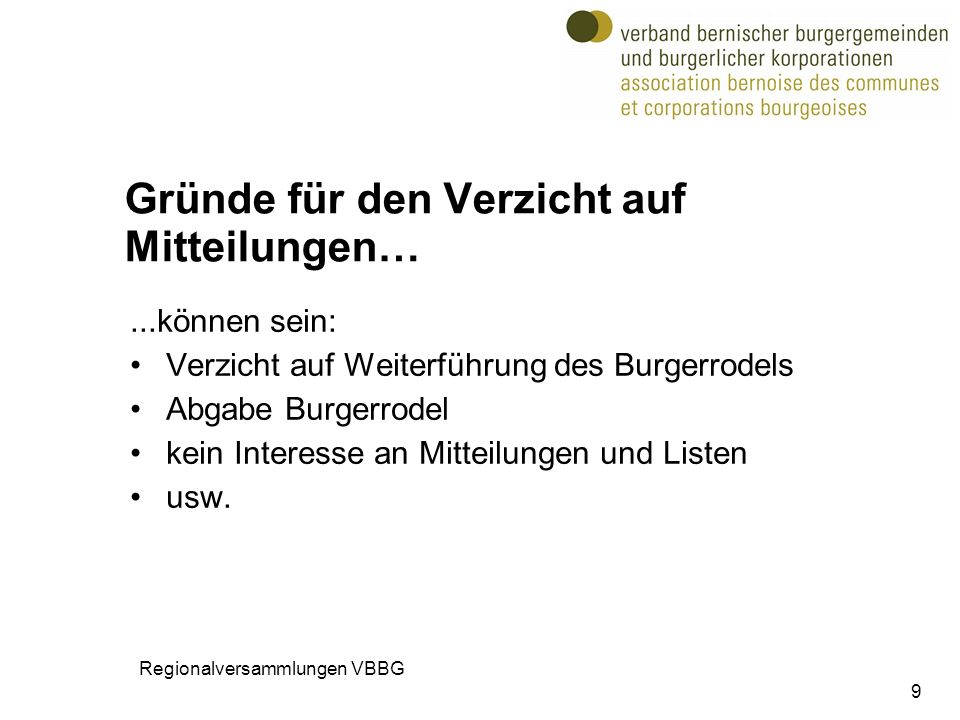9 Gründe für den Verzicht auf Mitteilungen…...können sein: Verzicht auf Weiterführung des Burgerrodels Abgabe Burgerrodel kein Interesse an Mitteilung