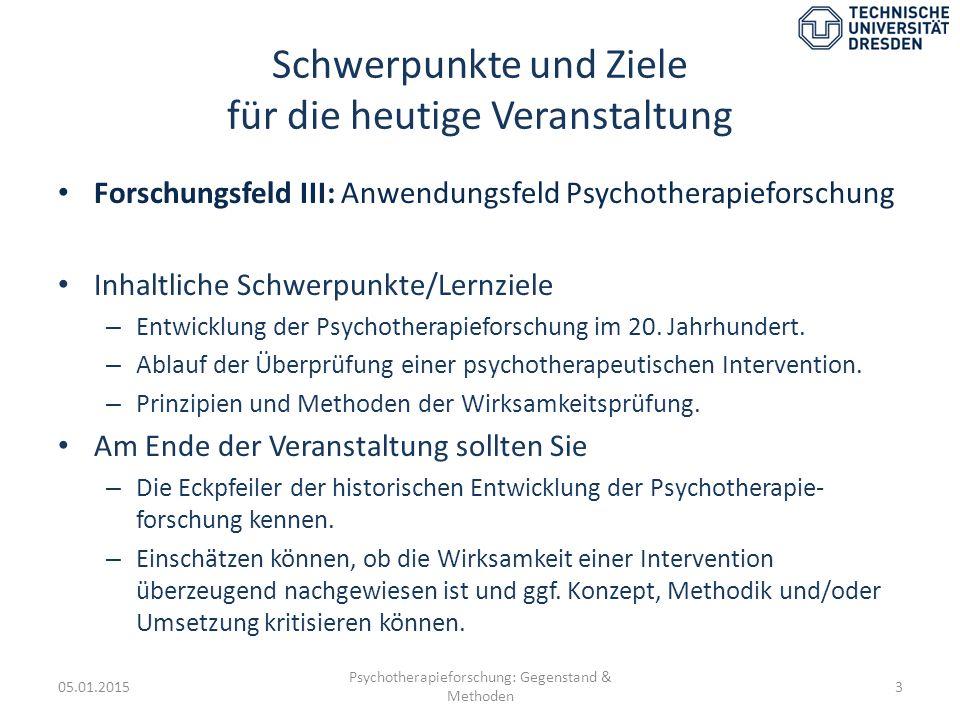 Schwerpunkte und Ziele für die heutige Veranstaltung Forschungsfeld III: Anwendungsfeld Psychotherapieforschung Inhaltliche Schwerpunkte/Lernziele – E