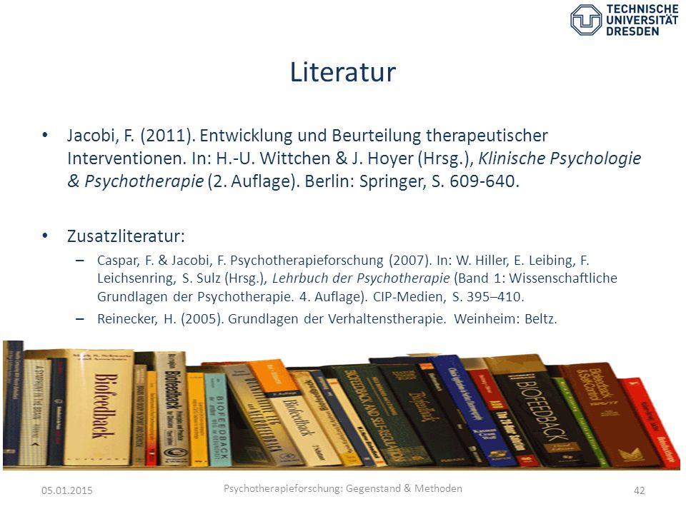Literatur Jacobi, F. (2011). Entwicklung und Beurteilung therapeutischer Interventionen. In: H.-U. Wittchen & J. Hoyer (Hrsg.), Klinische Psychologie
