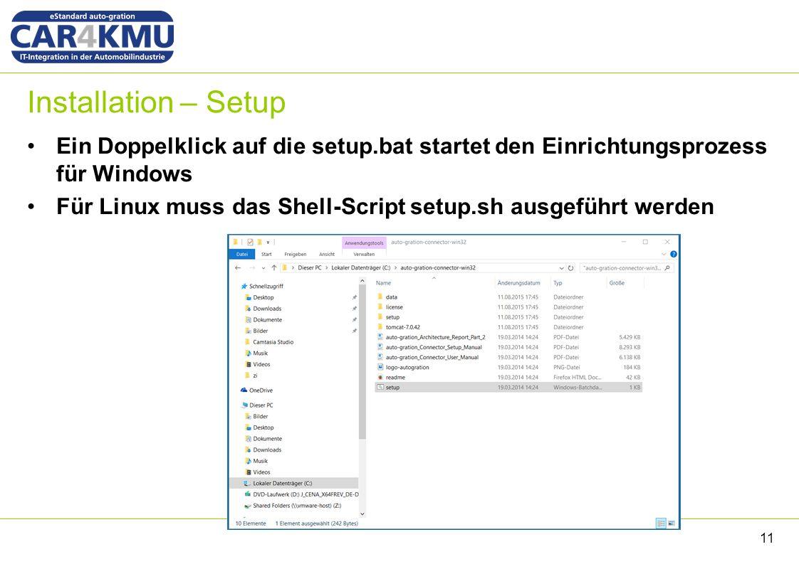 Installation – Setup Ein Doppelklick auf die setup.bat startet den Einrichtungsprozess für Windows Für Linux muss das Shell-Script setup.sh ausgeführt werden 11