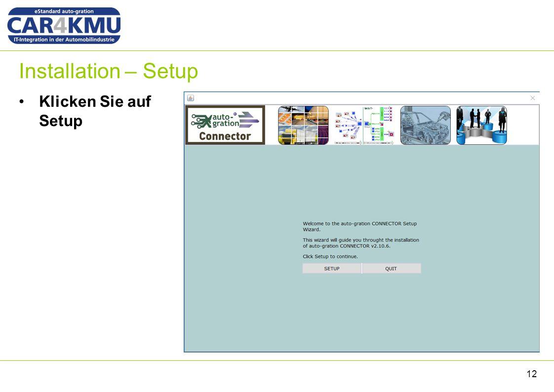 Installation – Setup Klicken Sie auf Setup 12