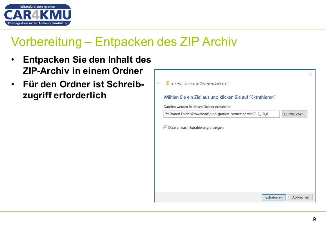 Vorbereitung – Entpacken des ZIP Archiv Entpacken Sie den Inhalt des ZIP-Archiv in einem Ordner Für den Ordner ist Schreib- zugriff erforderlich 9