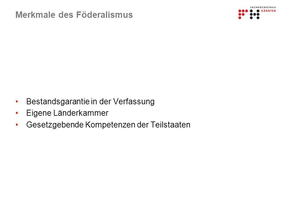 Merkmale des Föderalismus Bestandsgarantie in der Verfassung Eigene Länderkammer Gesetzgebende Kompetenzen der Teilstaaten