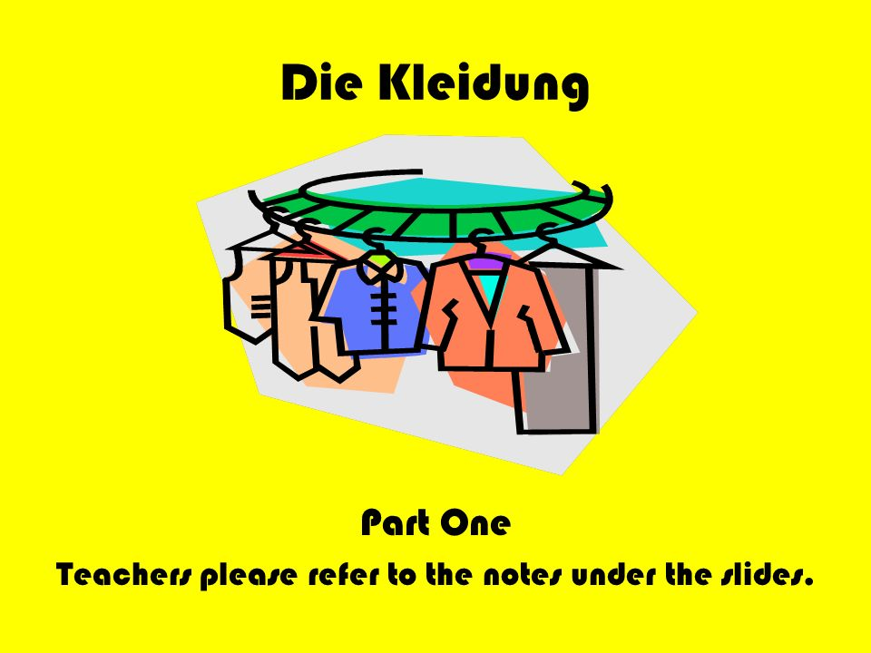 Die Kleidung Part One Teachers please refer to the notes under the slides.