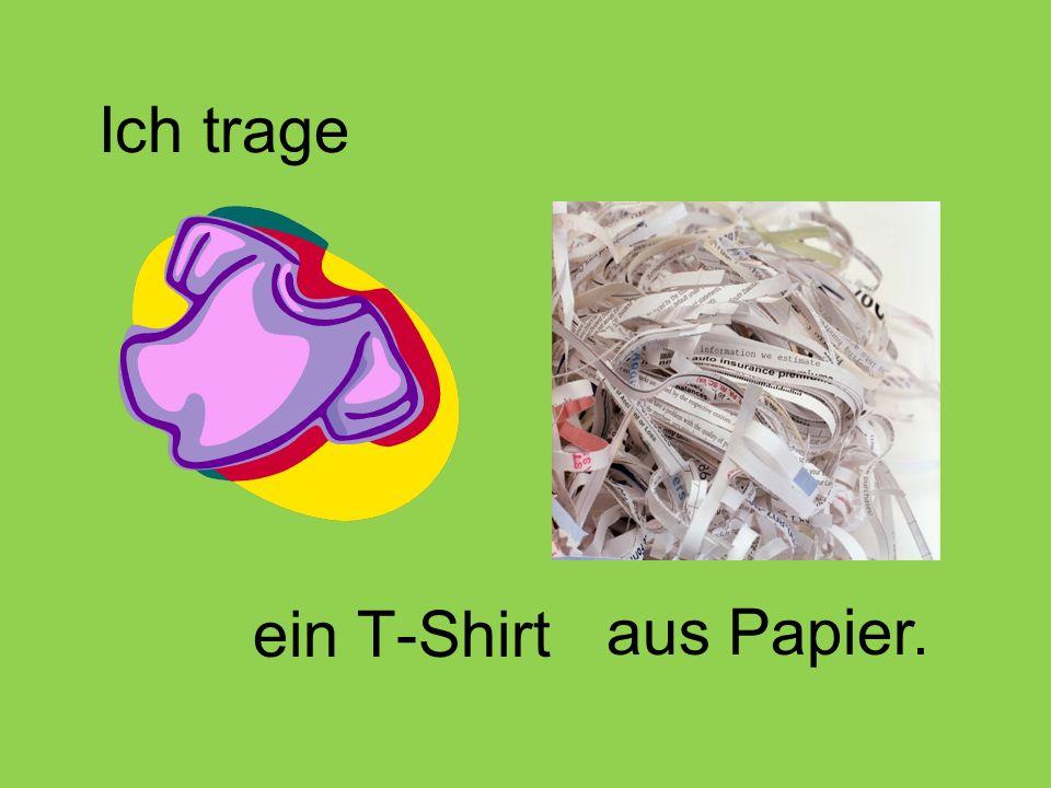 Ich trage ein T-Shirt aus Papier.
