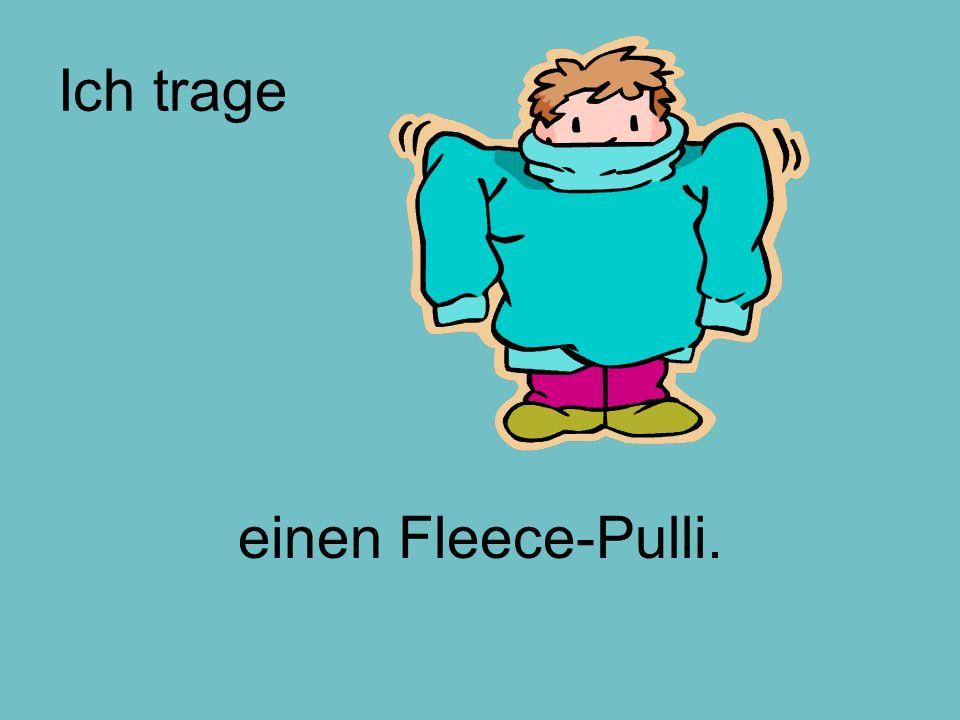 Ich trage einen Fleece-Pulli.