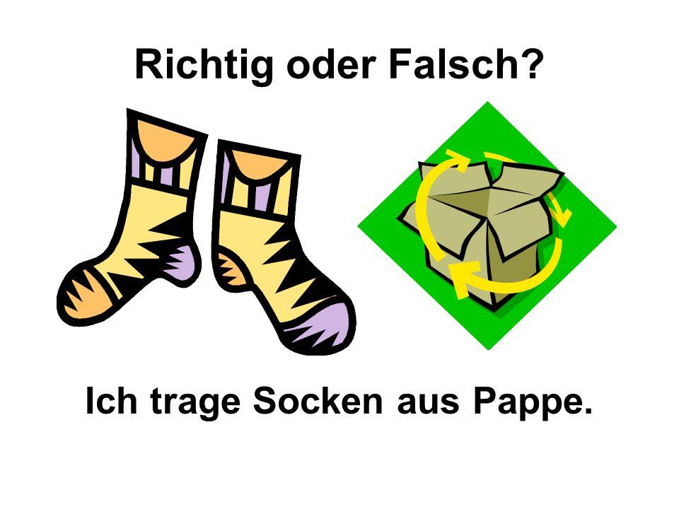 Richtig oder Falsch Ich trage Socken aus Pappe.