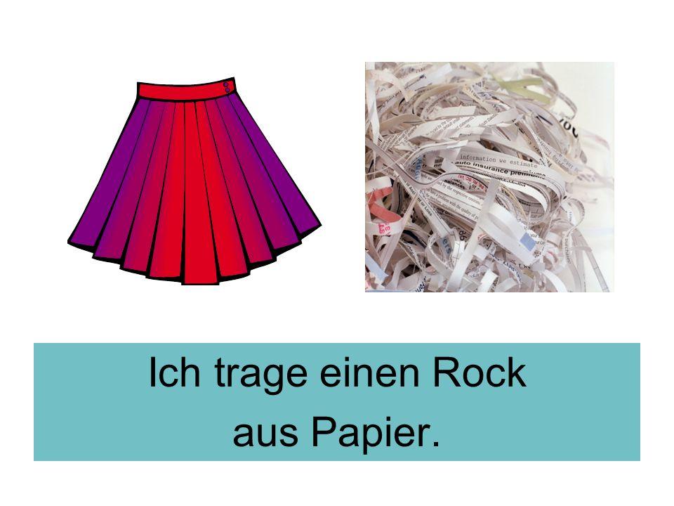 Ich trage einen Rock aus Papier.