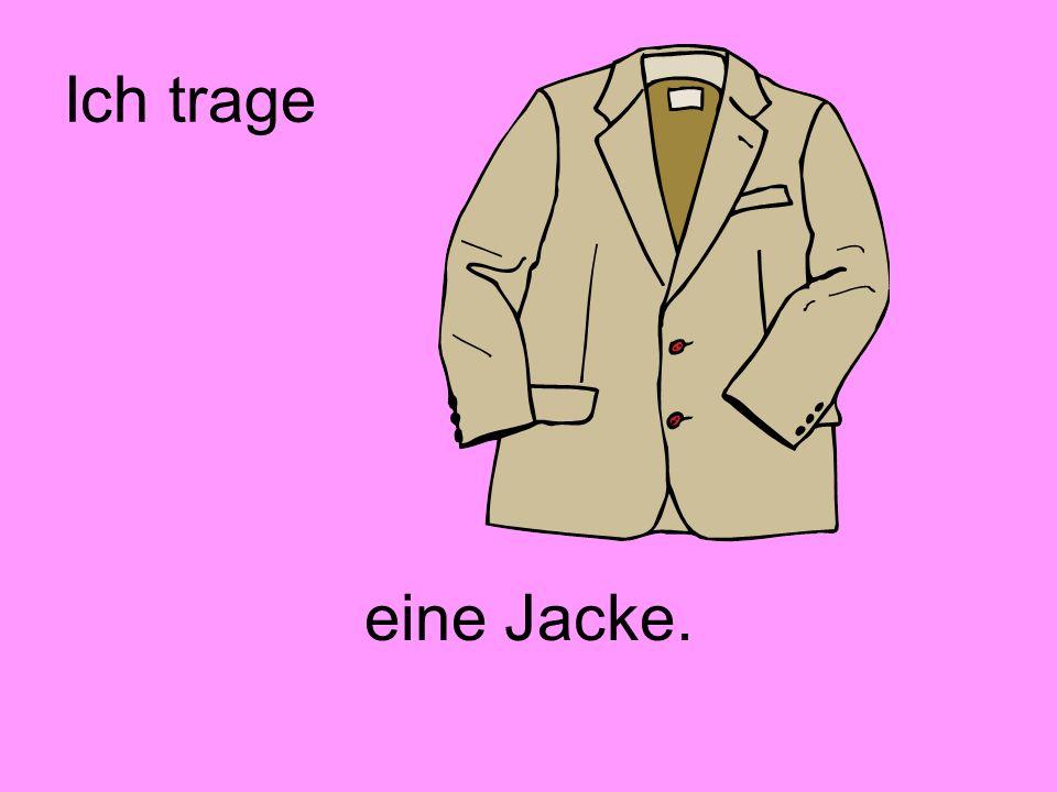 Ich trage eine Jacke.