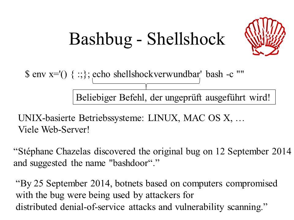 Bashbug - Shellshock Die Bash ermöglicht es, in Variablen Funktionen zu definieren. Dadurch kann nach der Auswertung der Variablen ungeprüft Programmc