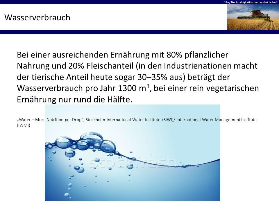 07a / Nachhaltigkeit in der Landwirtschaft Wasserverbrauch Bei einer ausreichenden Ernährung mit 80% pflanzlicher Nahrung und 20% Fleischanteil (in de