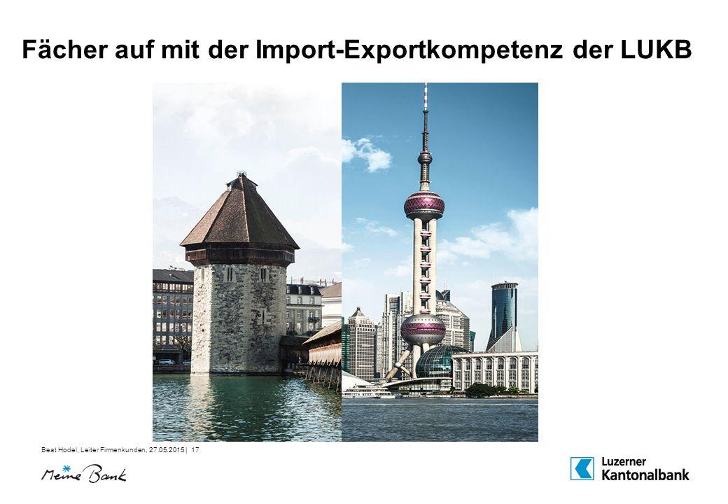 Beat Hodel, Leiter Firmenkunden, 27.05.2015 | 17 Fächer auf mit der Import-Exportkompetenz der LUKB