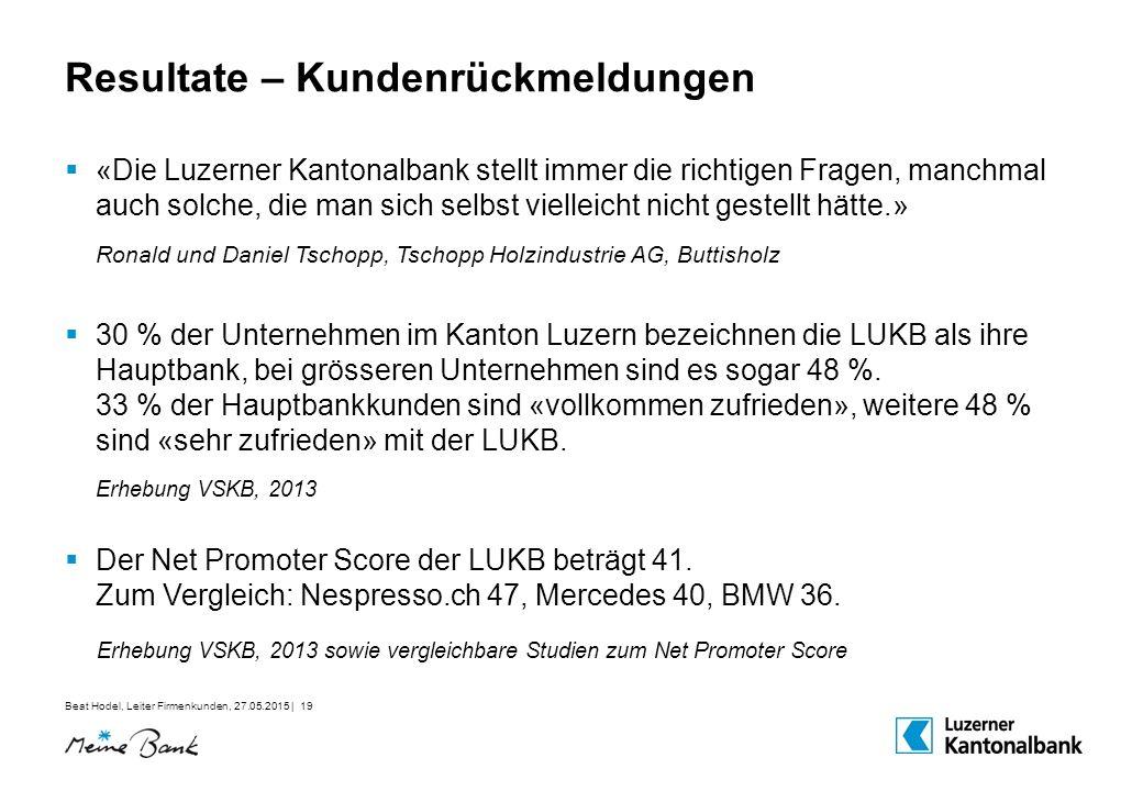 Beat Hodel, Leiter Firmenkunden, 27.05.2015 | 19 Resultate – Kundenrückmeldungen  «Die Luzerner Kantonalbank stellt immer die richtigen Fragen, manch