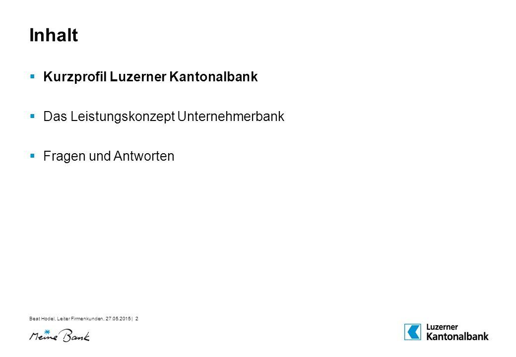 Beat Hodel, Leiter Firmenkunden, 27.05.2015 | 2 Inhalt  Kurzprofil Luzerner Kantonalbank  Das Leistungskonzept Unternehmerbank  Fragen und Antworte