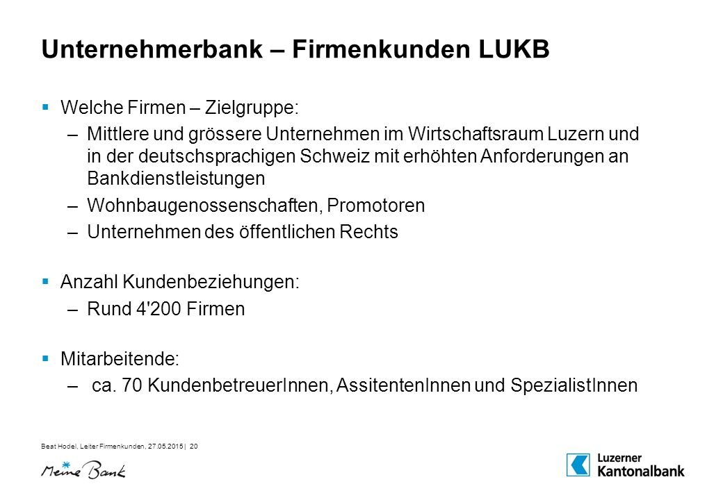 Beat Hodel, Leiter Firmenkunden, 27.05.2015 | 20 Unternehmerbank – Firmenkunden LUKB  Welche Firmen – Zielgruppe: –Mittlere und grössere Unternehmen