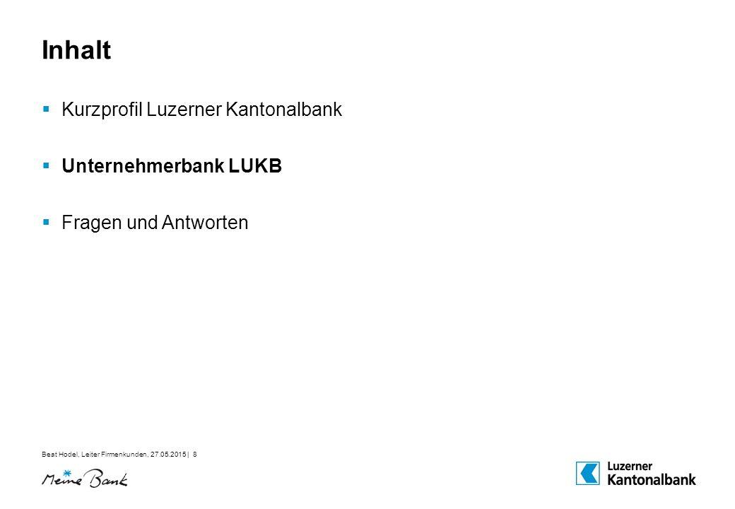 Beat Hodel, Leiter Firmenkunden, 27.05.2015 | 8 Inhalt  Kurzprofil Luzerner Kantonalbank  Unternehmerbank LUKB  Fragen und Antworten