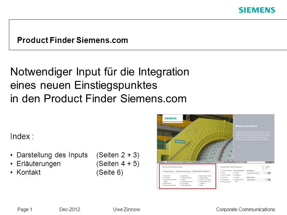 Page 1 Dec-2012 Corporate CommunicationsUwe Zinnow Product Finder Siemens.com Notwendiger Input für die Integration eines neuen Einstiegspunktes in de