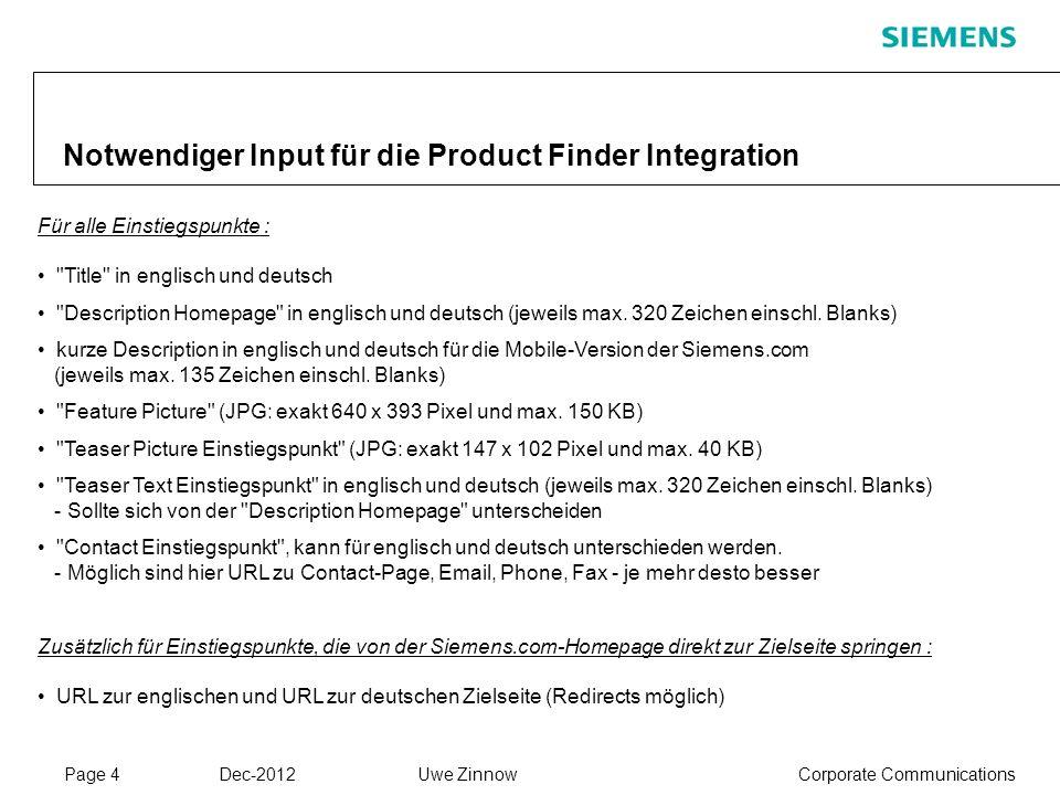 Page 4 Dec-2012 Corporate CommunicationsUwe Zinnow Notwendiger Input für die Product Finder Integration Für alle Einstiegspunkte :