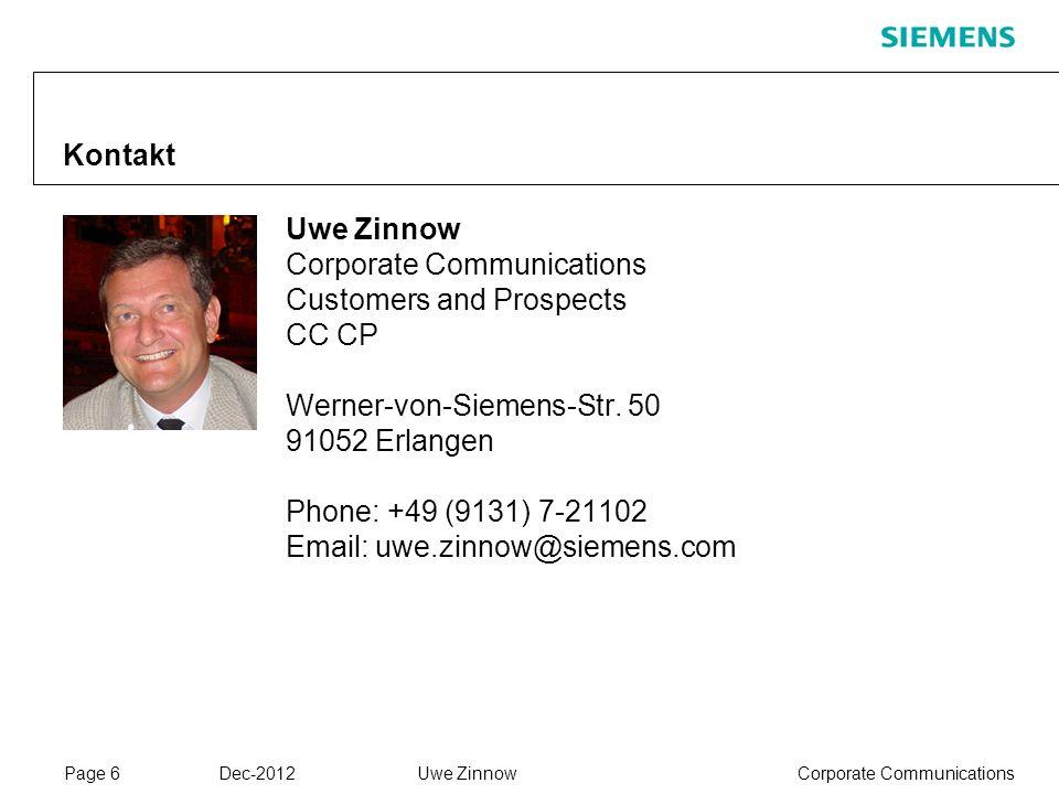 Page 6 Dec-2012 Corporate CommunicationsUwe Zinnow Kontakt Uwe Zinnow Corporate Communications Customers and Prospects CC CP Werner-von-Siemens-Str. 5