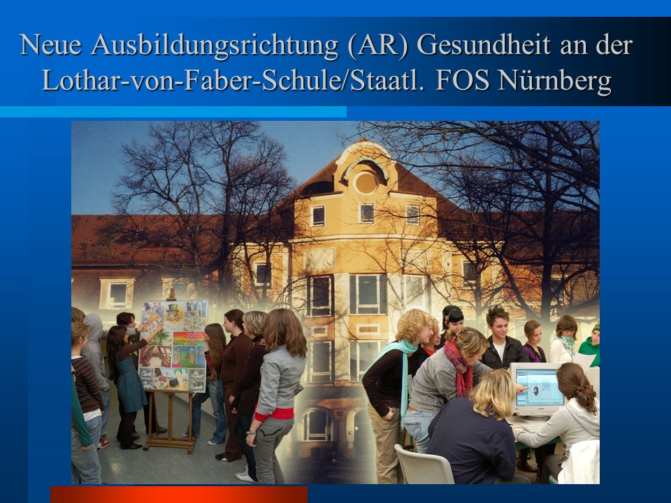 Neue Ausbildungsrichtung (AR) Gesundheit an der Lothar-von-Faber-Schule/Staatl. FOS Nürnberg