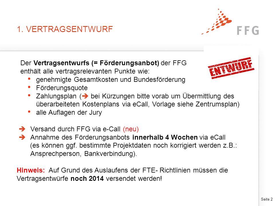Seite 2 1. VERTRAGSENTWURF Der Vertragsentwurfs (= Förderungsanbot) der FFG enthält alle vertragsrelevanten Punkte wie: genehmigte Gesamtkosten und Bu