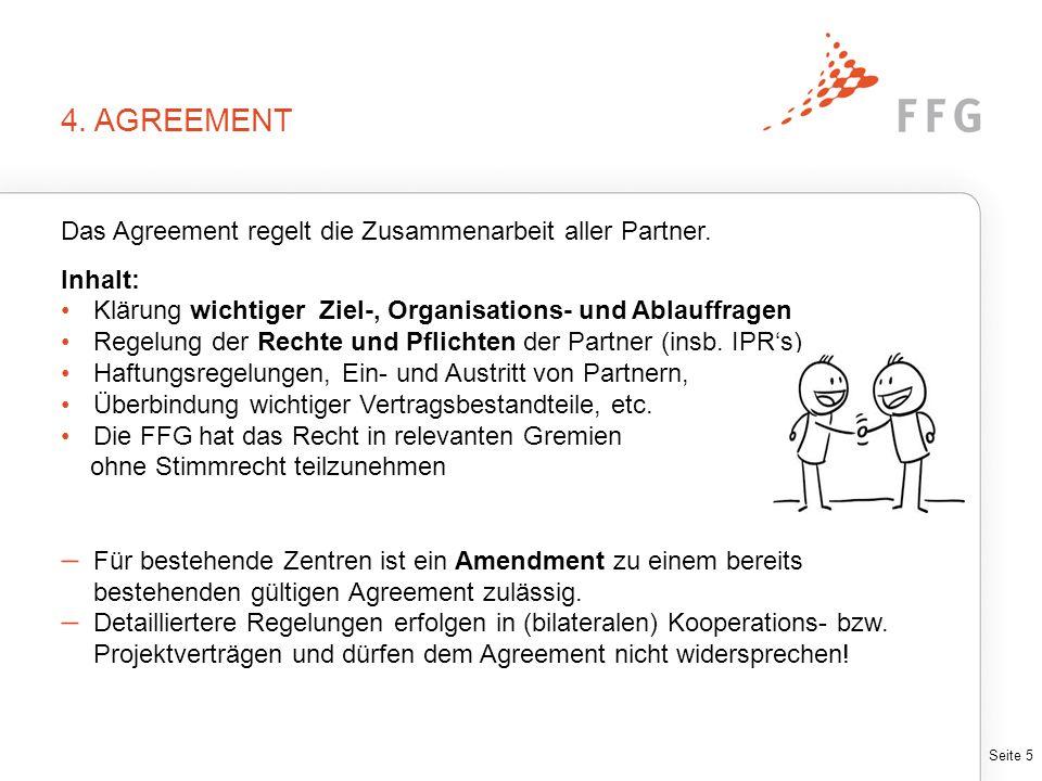 Seite 5 4. AGREEMENT Das Agreement regelt die Zusammenarbeit aller Partner. Inhalt: Klärung wichtiger Ziel-, Organisations- und Ablauffragen Regelung