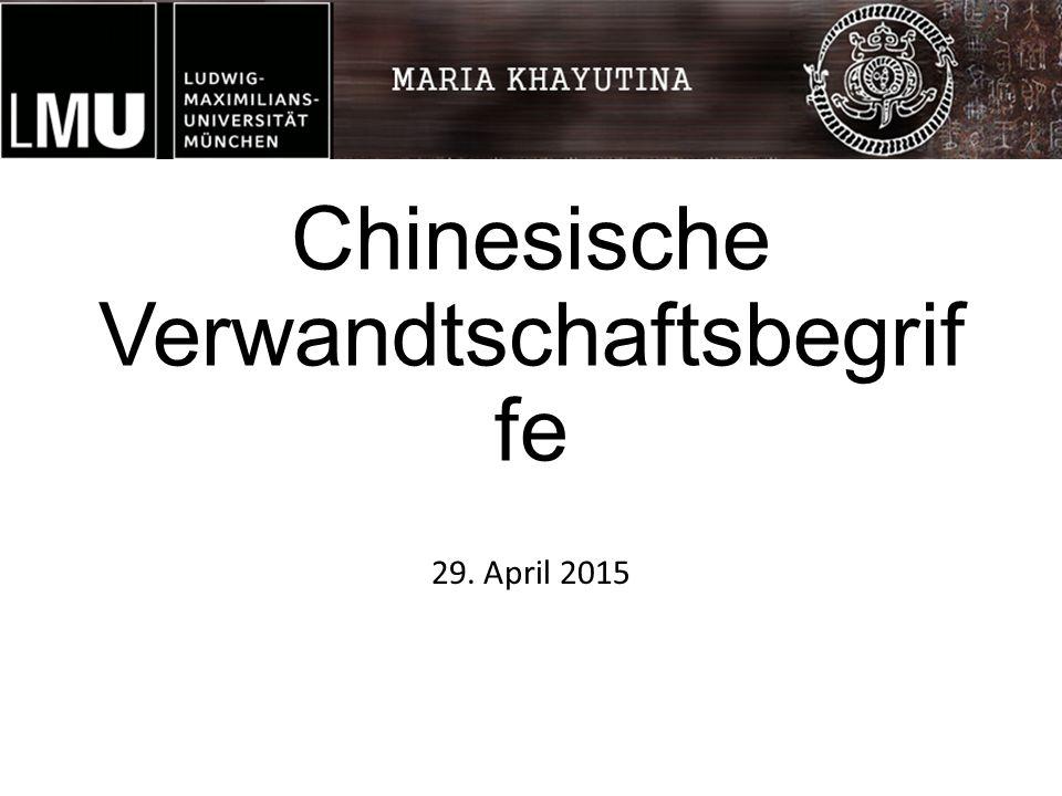 Chinesische Verwandtschaftsbegrif fe 29. April 2015