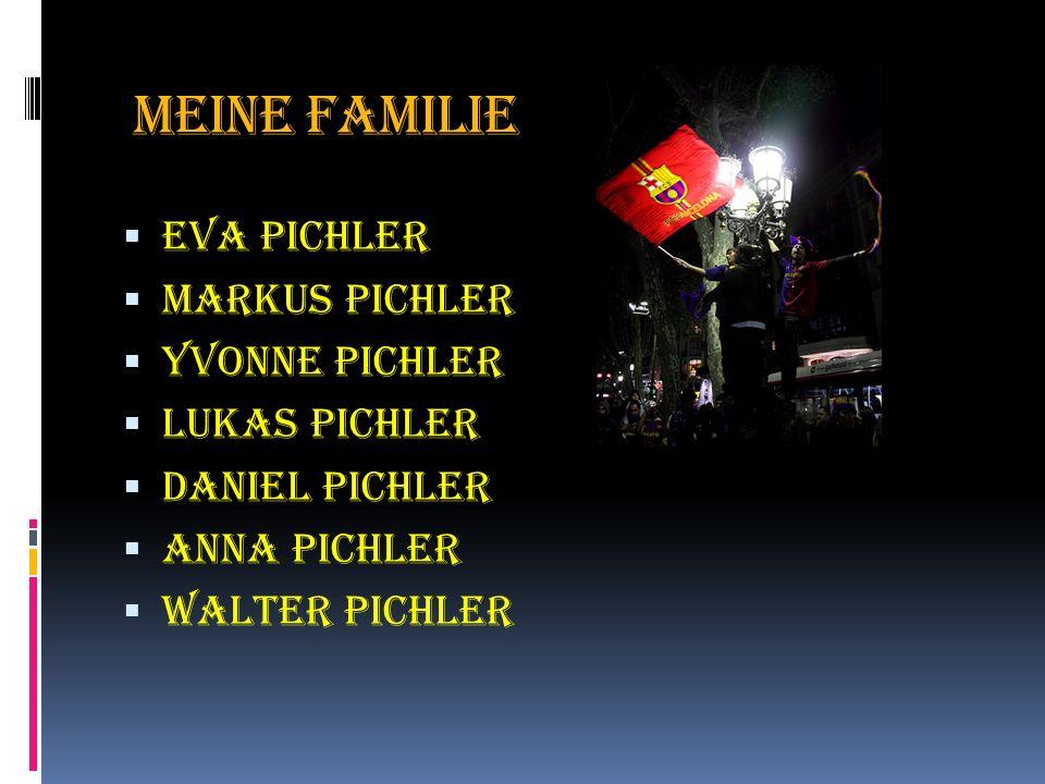 Meine Familie  Eva Pichler  Markus Pichler  Yvonne Pichler  Lukas Pichler  Daniel Pichler  Anna Pichler  Walter Pichler