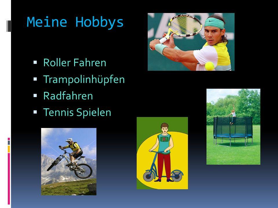 Meine Hobbys  Roller Fahren  Trampolinhüpfen  Radfahren  Tennis Spielen