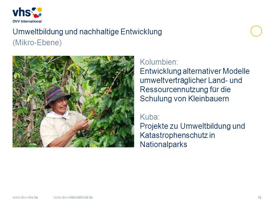 16 www.dvv-vhs.dewww.dvv-international.de Umweltbildung und nachhaltige Entwicklung Kolumbien: Entwicklung alternativer Modelle umweltverträglicher Land- und Ressourcennutzung für die Schulung von Kleinbauern Kuba: Projekte zu Umweltbildung und Katastrophenschutz in Nationalparks (Mikro-Ebene)