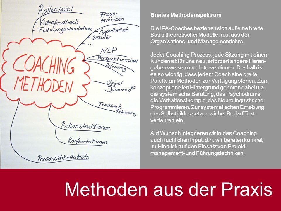 Methoden aus der Praxis Breites Methodenspektrum Die IPA-Coaches beziehen sich auf eine breite Basis theoretischer Modelle, u.a. aus der Organisations