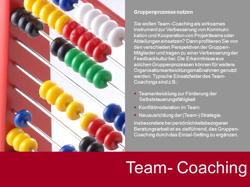 Nachhaltigkeit sichern Team- Coaching Gruppenprozesse nutzen Sie wollen Team -Coaching als wirksames Instrument zur Verbesserung von Kommuni- kation u