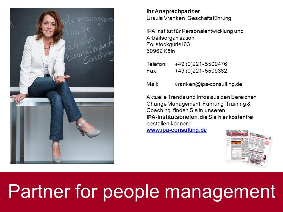 Partner for people management Ihr Ansprechpartner Ursula Vranken, Geschäftsführung IPA Institut für Personalentwicklung und Arbeitsorganisation Zollst