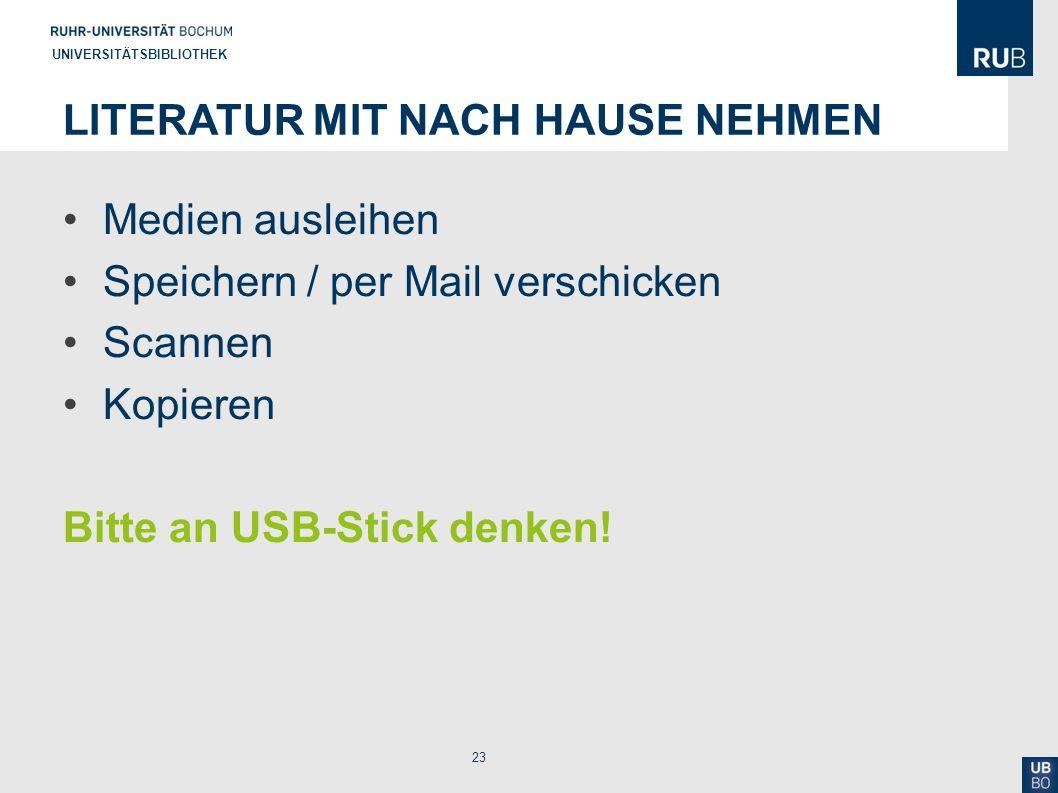 23 UNIVERSITÄTSBIBLIOTHEK LITERATUR MIT NACH HAUSE NEHMEN Medien ausleihen Speichern / per Mail verschicken Scannen Kopieren Bitte an USB-Stick denken