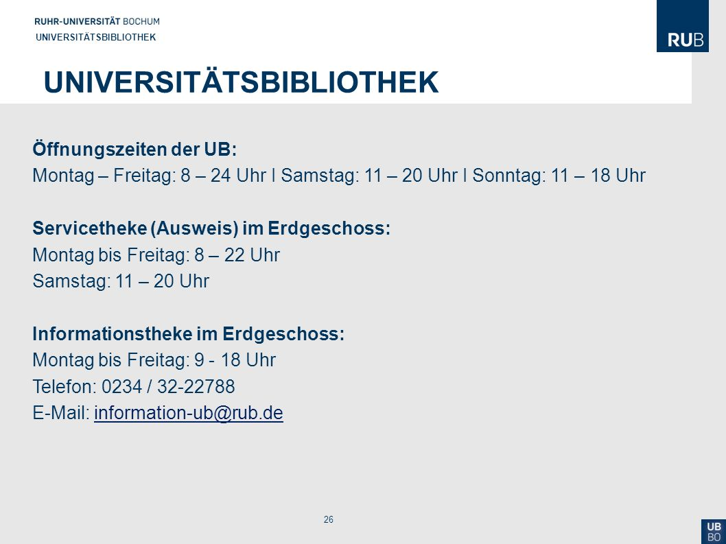 26 UNIVERSITÄTSBIBLIOTHEK Öffnungszeiten der UB: Montag – Freitag: 8 – 24 Uhr I Samstag: 11 – 20 Uhr I Sonntag: 11 – 18 Uhr Servicetheke (Ausweis) im