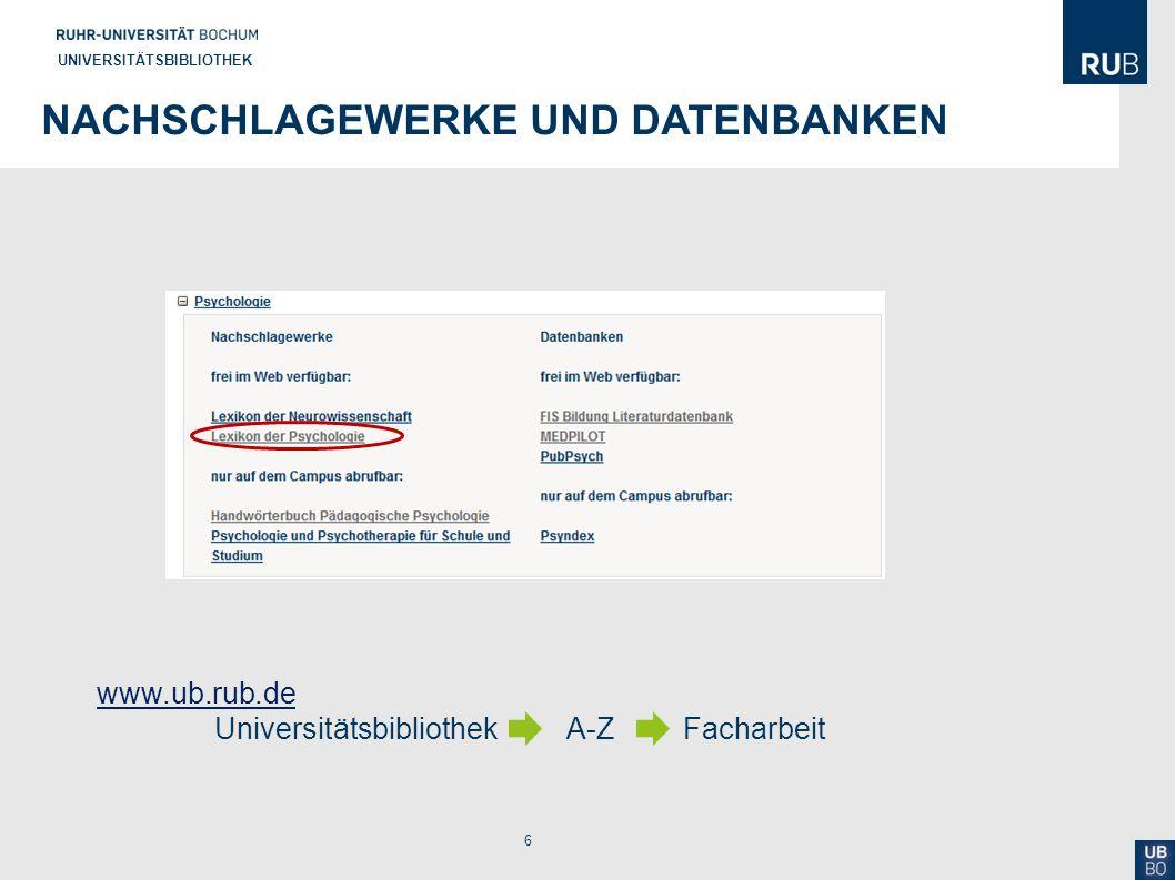 6 UNIVERSITÄTSBIBLIOTHEK NACHSCHLAGEWERKE UND DATENBANKEN www.ub.rub.de www.ub.rub.de Universitätsbibliothek A-ZFacharbeit