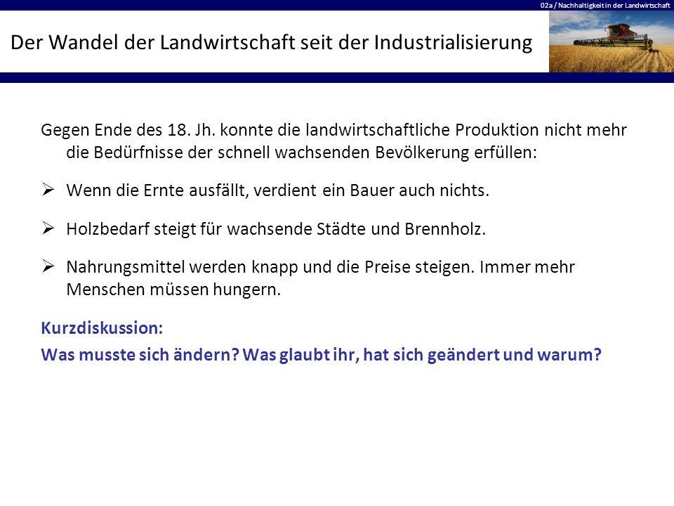 02a / Nachhaltigkeit in der Landwirtschaft Der Wandel der Landwirtschaft seit der Industrialisierung Gegen Ende des 18. Jh. konnte die landwirtschaftl