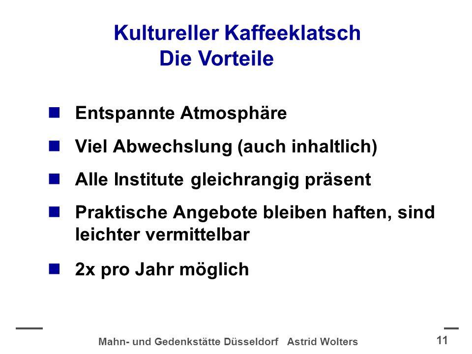Mahn- und Gedenkstätte Düsseldorf Astrid Wolters 11 Entspannte Atmosphäre Viel Abwechslung (auch inhaltlich) Alle Institute gleichrangig präsent Praktische Angebote bleiben haften, sind leichter vermittelbar 2x pro Jahr möglich Kultureller Kaffeeklatsch Die Vorteile
