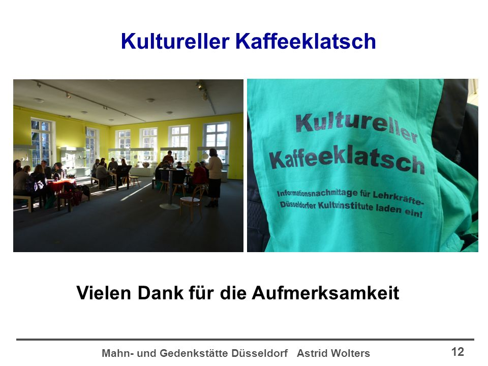 Mahn- und Gedenkstätte Düsseldorf Astrid Wolters 12 Kultureller Kaffeeklatsch Vielen Dank für die Aufmerksamkeit