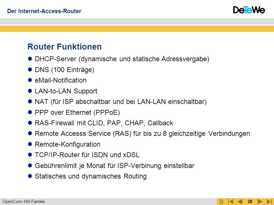 OpenCom-100-Familie25 ISDN Remote Access Server Arbeiten im Firmennetz vom HomeOffice oder beim Kunden als wären Sie im Büro Sicherheit durch Filterlisten, CLID, PAP, CHAP und Callback bei RAS- Verbindungen Intranet Server S0S0 Der Internet-Access-Router