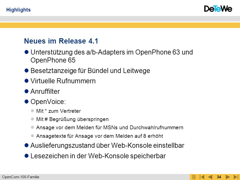 OpenCom-100-Familie33 Systemtelefone OpenCTI 50 OpenVoice 200 Die ITK-Systeme Mobilität durch DECT Highlights + N E U + OpenCom 130 modular + N E U + Internet Access Router