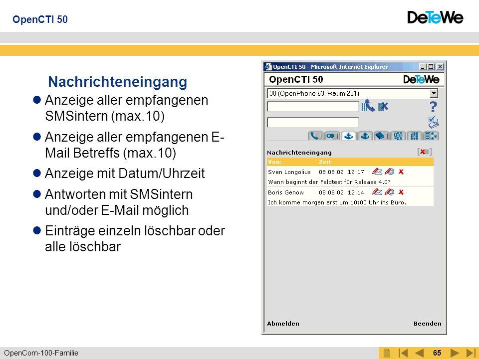 OpenCom-100-Familie64 Wahlwiederholungsliste Alle zuletzt gewählte Teilnehmer (max.10) Anzeige der Büro-,Mobil- oder Privat-Rufnummer mit Symbol Anzeige mit Datum/Uhrzeit Übernehmen in privates oder zentrales Telefonbuch Einträge einzeln löschbar oder alle löschbar OpenCTI 50