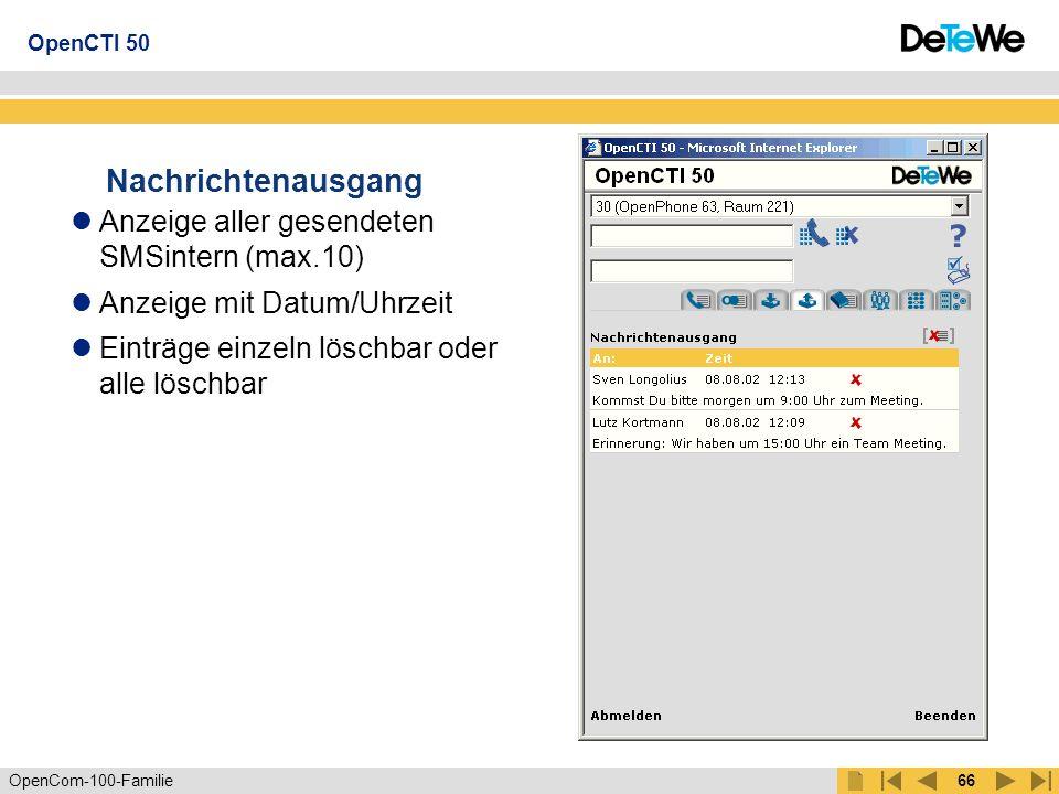 OpenCom-100-Familie65 Nachrichteneingang Anzeige aller empfangenen SMSintern (max.10) Anzeige aller empfangenen E- Mail Betreffs (max.10) Anzeige mit Datum/Uhrzeit Antworten mit SMSintern und/oder E-Mail möglich Einträge einzeln löschbar oder alle löschbar OpenCTI 50
