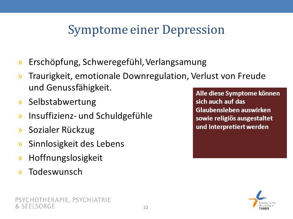 22 Symptome einer Depression »Erschöpfung, Schweregefühl, Verlangsamung »Traurigkeit, emotionale Downregulation, Verlust von Freude und Genussfähigkeit.