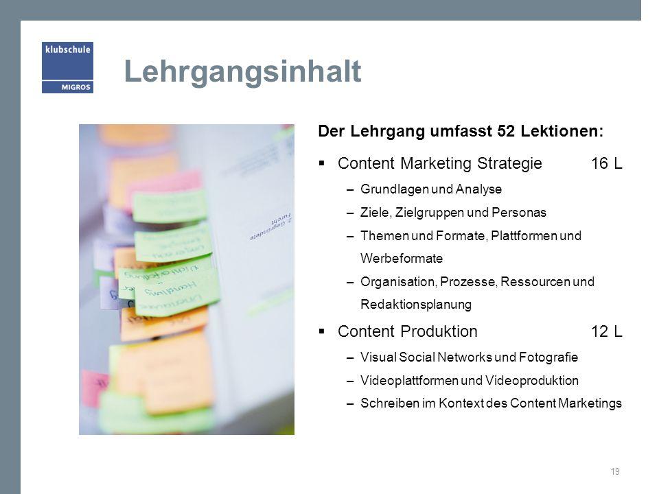 Lehrgangsinhalt Der Lehrgang umfasst 52 Lektionen:  Content Marketing Strategie 16 L – Grundlagen und Analyse – Ziele, Zielgruppen und Personas – The