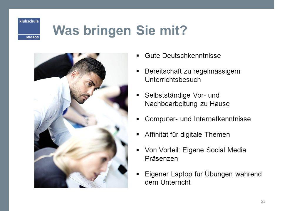 Was bringen Sie mit?  Gute Deutschkenntnisse  Bereitschaft zu regelmässigem Unterrichtsbesuch  Selbstständige Vor- und Nachbearbeitung zu Hause  C